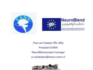 Paul van Keeken RN,  MSc President EANN NeuroBlend project manager p.vankeeken @ neuro.umcn.nl