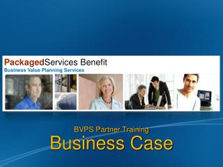 BVPS Partner Training Business Case