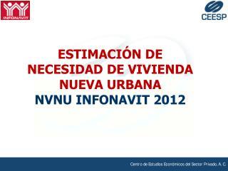 ESTIMACIÓN DE NECESIDAD DE VIVIENDA NUEVA URBANA NVNU INFONAVIT 2012