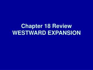 Chapter 18 Review WESTWARD EXPANSION