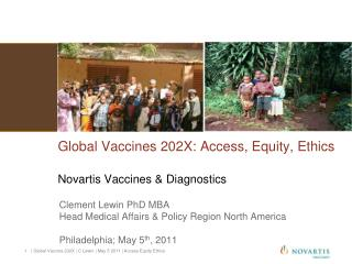 Global Vaccines 202X: Access, Equity, Ethics Novartis Vaccines & Diagnostics