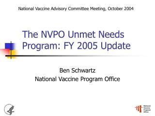 The NVPO Unmet Needs Program: FY 2005 Update