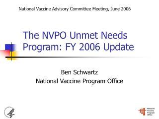 The NVPO Unmet Needs Program: FY 2006 Update