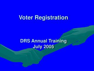 Voter Registration DRS Annual Training July 2005