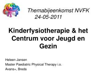 Themabijeenkomst NVFK  24-05-2011 Kinderfysiotherapie & het Centrum voor Jeugd en Gezin