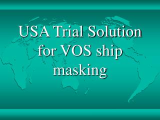 USA Trial Solution for VOS ship masking