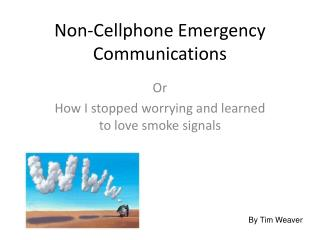 Non-Cellphone Emergency Communications