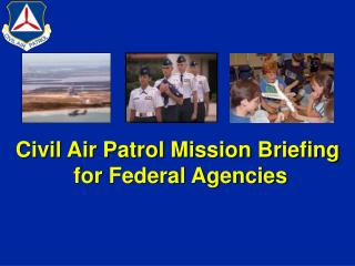 Civil Air Patrol Mission Briefing  for Federal Agencies