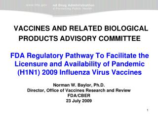 Norman W. Baylor, Ph.D. Director, Office of Vaccines Research and Review FDA/CBER 23 July 2009