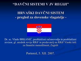 """""""DAVČNI SISTEMI V JV REGIJI""""  HRVAŠKI DAVČNI SISTEM - pregled za slovenske vlagatelje -"""
