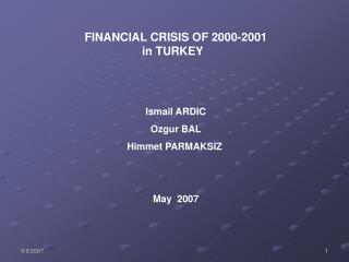 FINANCIAL CRISIS OF 2000-2001  in TURKEY       Ismail ARDIC Ozgur BAL  Himmet PARMAKSIZ      May  2007