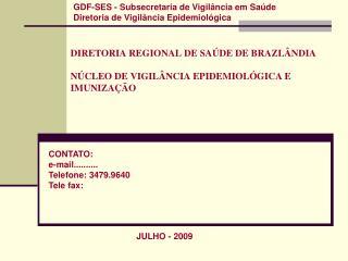 DIRETORIA REGIONAL DE SAÚDE DE BRAZLÂNDIA   NÚCLEO DE VIGILÂNCIA EPIDEMIOLÓGICA E IMUNIZAÇÃO