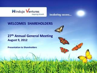 WELCOMES  SHAREHOLDERS 27 th  Annual General Meeting  August 9, 2012 Presentation to Shareholders