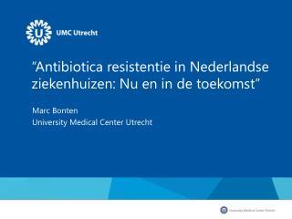 """""""Antibiotica resistentie in Nederlandse ziekenhuizen: Nu en in de toekomst"""""""