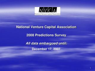 National Venture Capital Association 2008 Predictions Survey All data embargoed until: