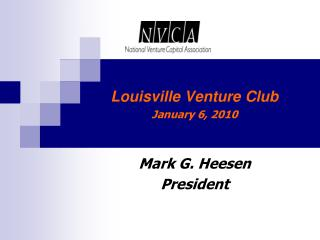 Louisville Venture Club January 6, 2010 Mark G. Heesen President