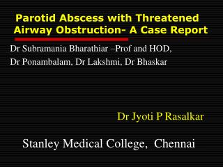 Parotid Abscess with Threatened    Airway Obstruction- A Case Report