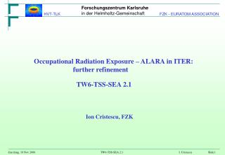 Occupational Radiation Exposure – ALARA in ITER:  further refinement     TW6-TSS-SEA 2.1