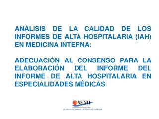 ANÁLISIS DE LA CALIDAD DE LOS INFORMES DE ALTA HOSPITALARIA (IAH) EN MEDICINA INTERNA: