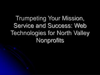 Trumpeting Your Mission, Service and Success: Web Technologies for North Valley Nonprofits