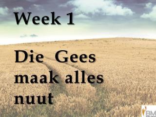 Week 1 Die   Gees  maak alles nuut