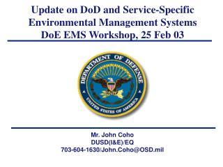 Mr. John Coho DUSD(I&E)/EQ 703-604-1630/John.Coho@OSD.mil