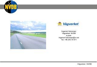 Ingemar Halvorsen  Vägverket  NVDB e-post: ingemar.halvorsen@vv.se Tel. +46 243 75 971