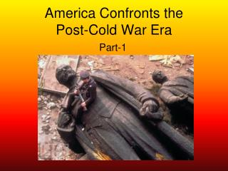 America Confronts the  Post-Cold War Era