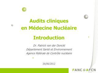 Audits cliniques en Médecine  Nucléaire Introduction Dr. Patrick van der Donckt