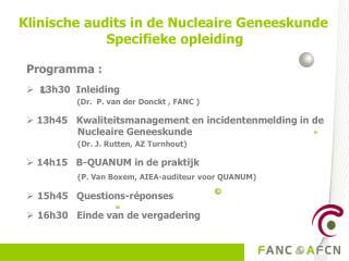 Programma : 13h30  Inleiding                       (Dr.  P. van der  Donckt  , FANC )