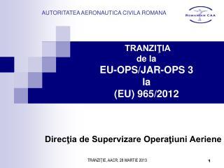 TRANZIŢIA de la EU-OPS/JAR-OPS 3  la ( EU ) 965/2012