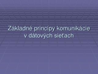 Základné princípy k omuni kácie v dátových sieťach
