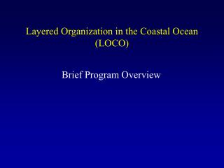 Layered Organization in the Coastal Ocean (LOCO)