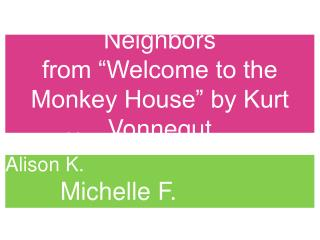 """Neighbors  from """"Welcome to the Monkey House"""" by Kurt Vonnegut"""