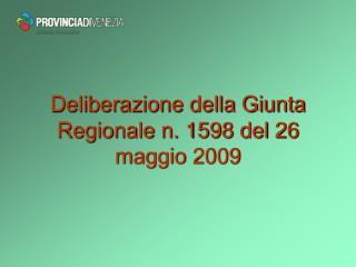 Deliberazione della Giunta Regionale n. 1598 del 26 maggio 2009