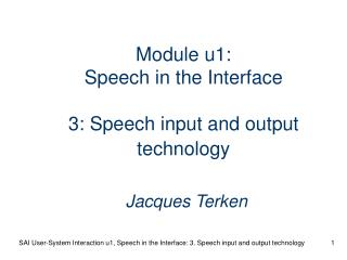 Module u1: Speech in the Interface  3: Speech input and output technology