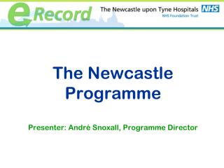 The Newcastle Programme  Presenter: André Snoxall, Programme Director