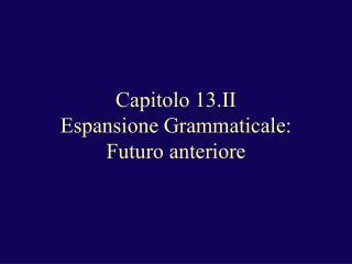 Capitolo 13.II  Espansione Grammaticale:  Futuro anteriore