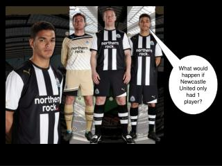 What would happen if Newcastle United only had 1 player?