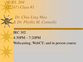 NURS. 204 (22167) Class #1          Dr. Chia-Ling Mao        & Dr. Phyllis M. Connolly