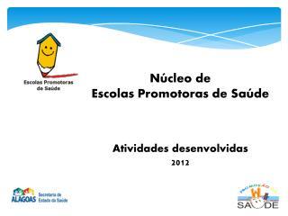 N�cleo de Escolas Promotoras de Sa�de Atividades desenvolvidas 2012