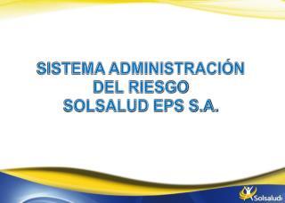 SISTEMA ADMINISTRACIÓN  DEL RIESGO  SOLSALUD EPS S.A.