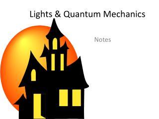 Lights & Quantum Mechanics