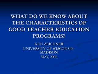 WHAT DO WE KNOW ABOUT THE CHARACTERISTICS OF GOOD TEACHER EDUCATION PROGRAMS