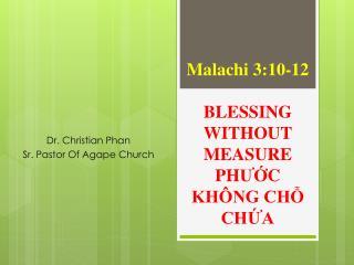 Malachi 3:10-12 BLESSING WITHOUT MEASURE PH ƯỚ C KHÔNG CHỖ  CHỨA