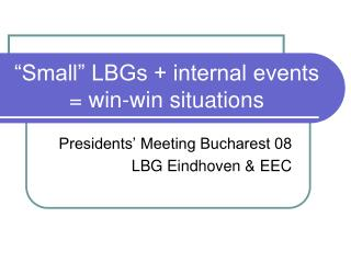 �Small� LBGs + internal events = win-win situations