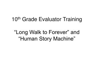 "10 th  Grade Evaluator Training ""Long Walk to Forever"" and ""Human Story Machine"""