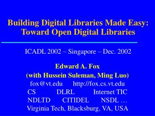 Edward A. Fox (with Hussein Suleman, Ming Luo) fox@vt      fox.cs.vt