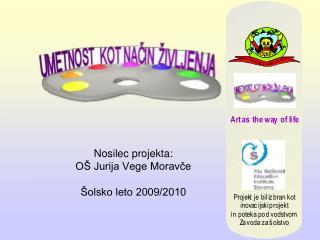 Nosilec projekta:  OŠ Jurija Vege Moravče Šolsko leto 2009/2010