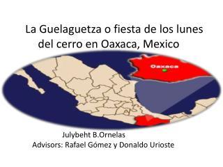 La Guelaguetza o fiesta de los  lunes  del  cerro  en Oaxaca, Mexico